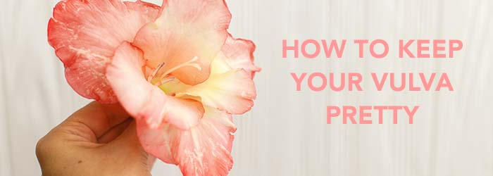 How to Keep Your Vulva Pretty